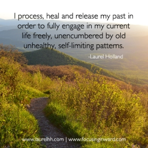 I choose to release the past in order to live fully in the present.